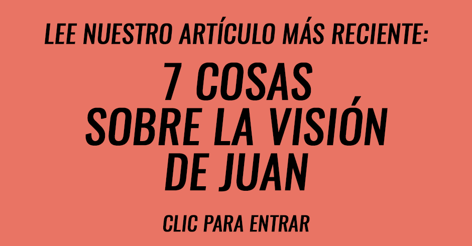 7 Cosas sobre la visión de Juan
