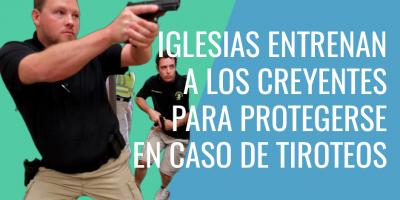 Iglesias entrenan a los creyentes para protegerse en caso de tiroteos