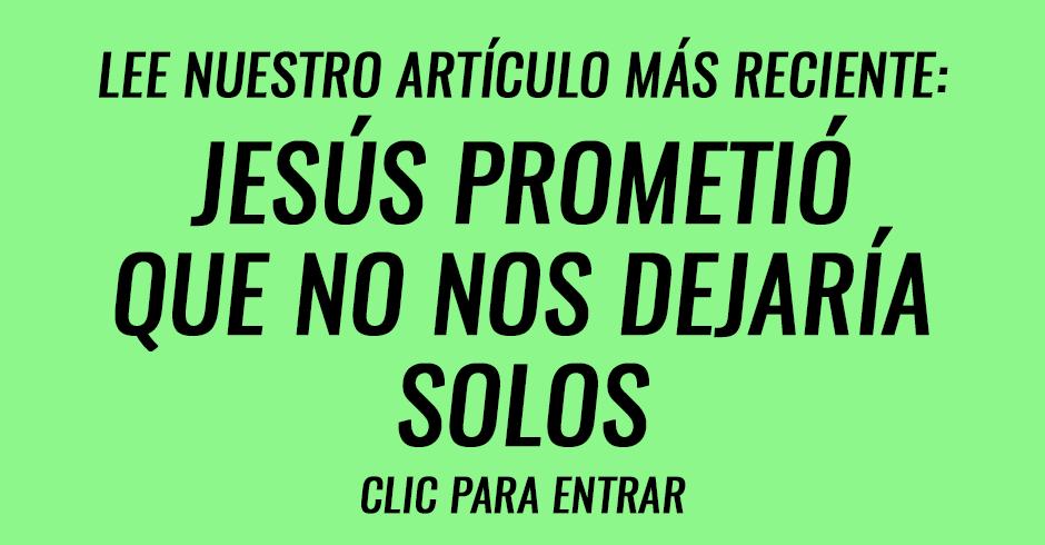 Jesús prometió que no nos dejaría solos