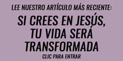 Si crees en Jesús, tu vida será transformada
