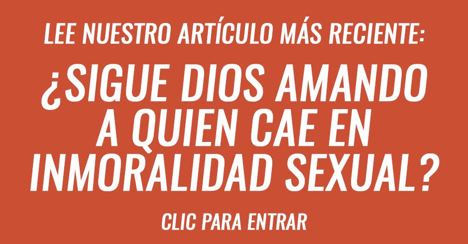 ¿Sigue Dios amando a quien cae en inmoralidad sexual?