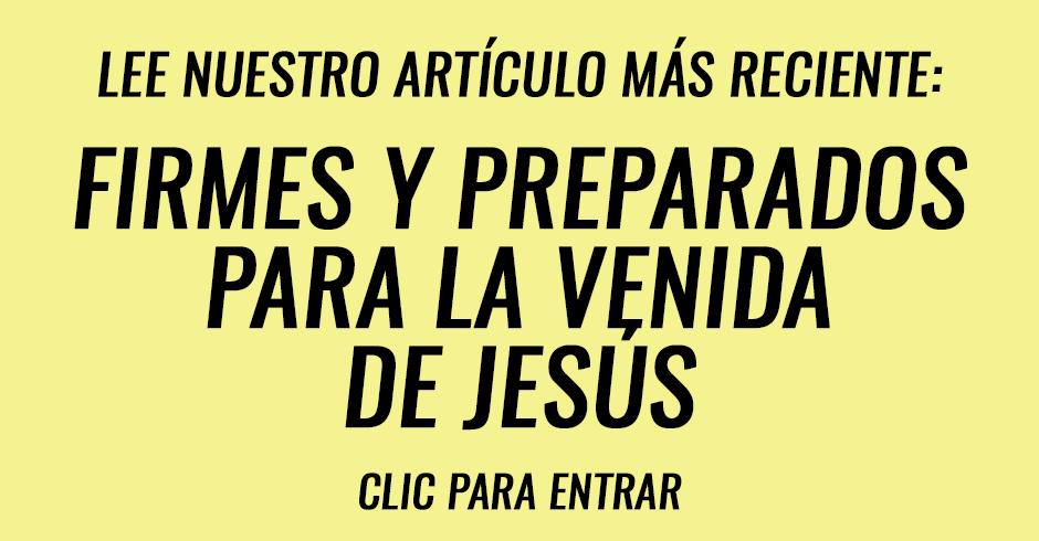 Firmes y preparados para la venida de Jesús