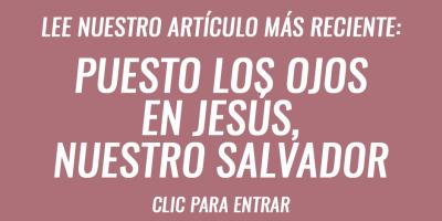 Puesto los ojos en Jesús, nuestro salvador