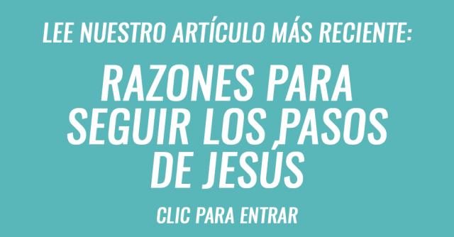 Razones para seguir los pasos de Jesús