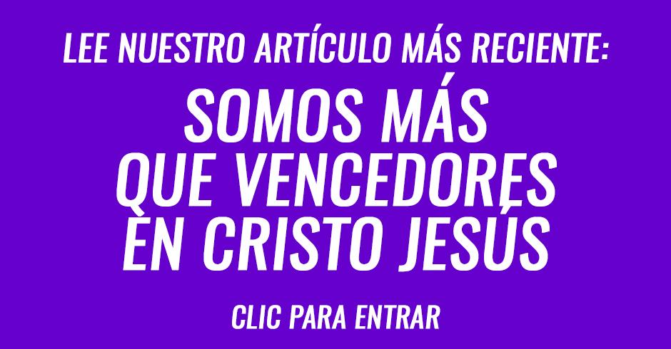 Somos más que vencedores en Cristo Jesús
