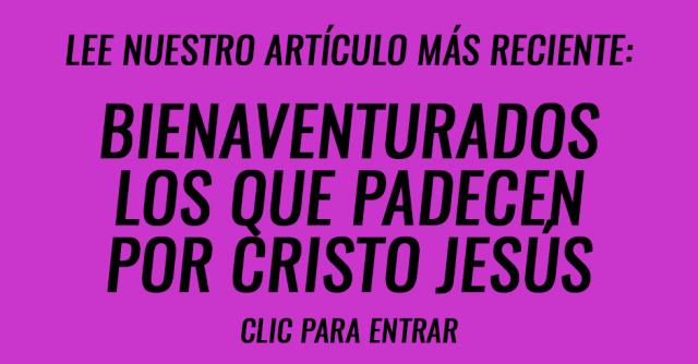 Bienaventurados los que padecen por Cristo Jesús