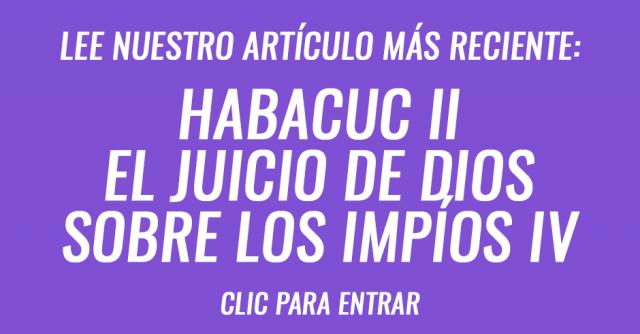 Habacuc II - El juicio de Dios sobre los impíos IV