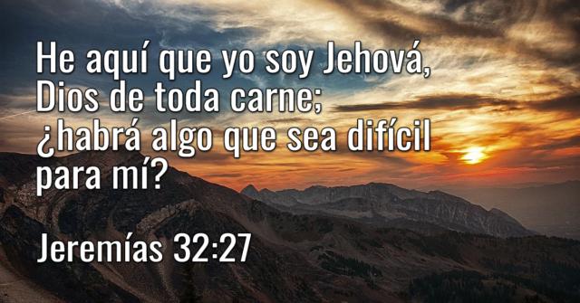 He aquí que yo soy Jehová, Dios de toda carne; ¿habrá algo que sea difícil para mí?