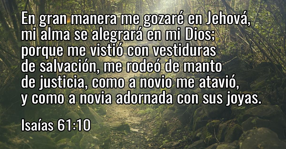 En gran manera me gozaré en Jehová, mi alma se alegrará en mi Dios