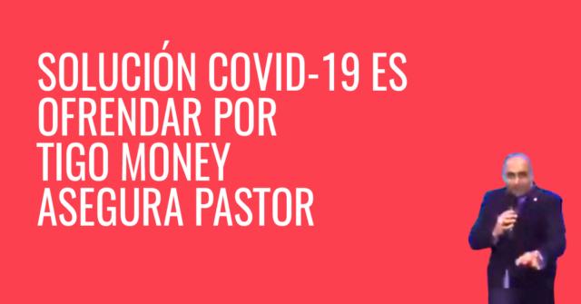 La cura del COVID-19 es ofrendar por Tigo Money, asegura pastor