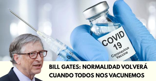 Normalidad vendrá cuando todos nos vacunemos Bill Gates