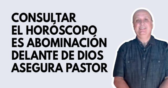 Consultar el horóscopo es abominación delante del Señor asegura pastor