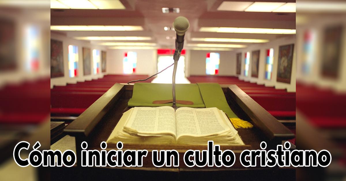 Cómo abrir o iniciar un culto cristiano