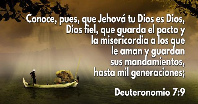 Conoce, pues, que Jehová tu Dios es Dios, Dios fiel, que guarda el pacto y la misericordia a los que le aman y guardan sus mandamientos, hasta mil generaciones