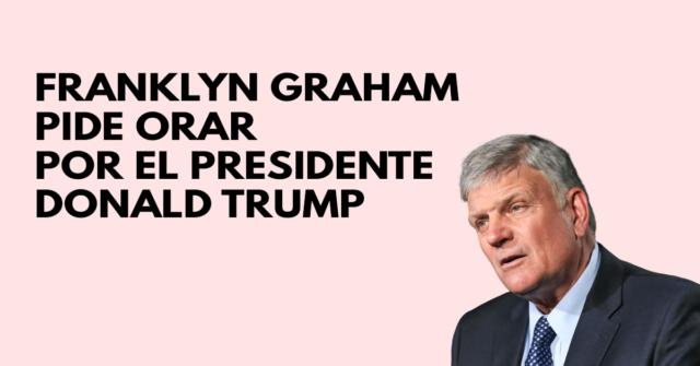 Franklyn Graham pide orar por el presidente Trump