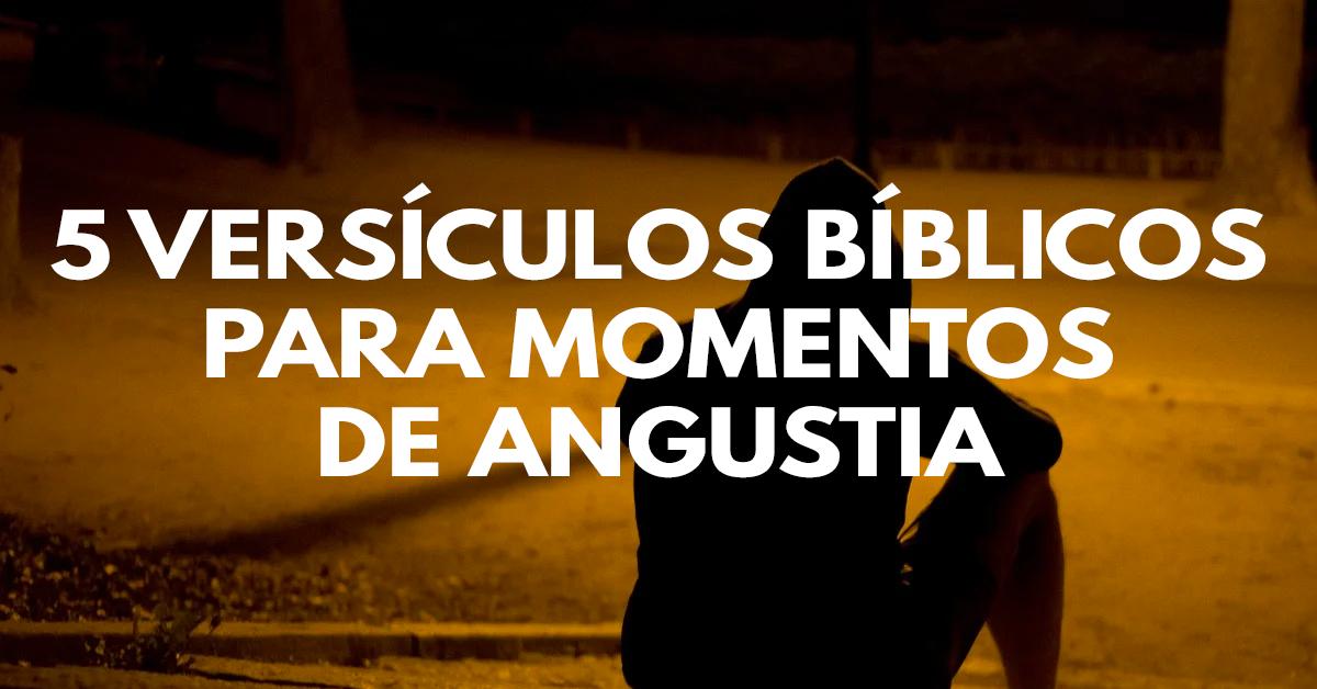 5 Versículos bíblicos para momentos de angustia