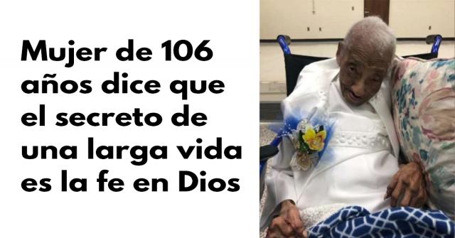Mujer de 106 años dice que el secreto de una larga vida es la fe en Dios