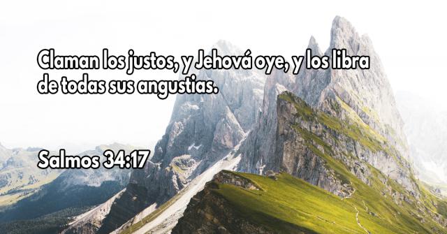 Claman los justos, y Jehová oye, y los libra de todas sus angustias