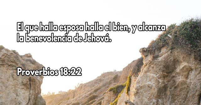 El que halla esposa halla el bien, y alcanza la benevolencia de Jehová