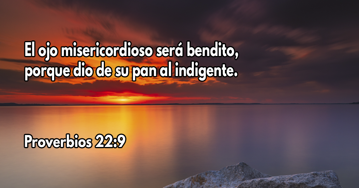 El ojo misericordioso será bendito, porque dio de su pan al indigente