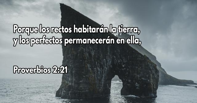Porque los rectos habitarán la tierra, Y los perfectos permanecerán en ella