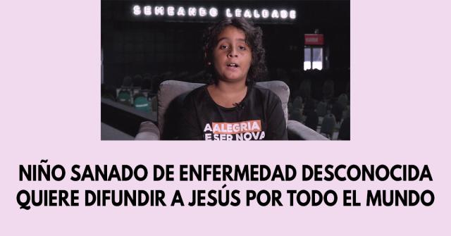 Niño sanado de enfermedad desconocida quiere difundir a Jesús por todo el mundo